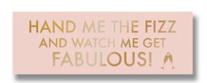 Pretty Pink & Gold Wall Plaque - 'Hand Me The Fizz And Watch Me Get Fabulous!'